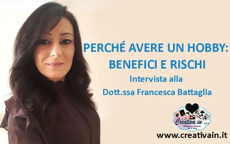 Perché avere un hobby: benefici e rischi. Intervista alla Dott.ssa Francesca Battaglia