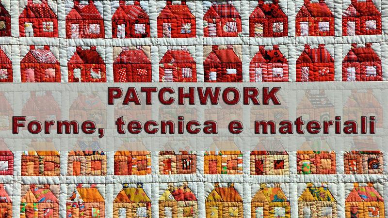 Patchwork: forme, tecnica e materiali. Come iniziare