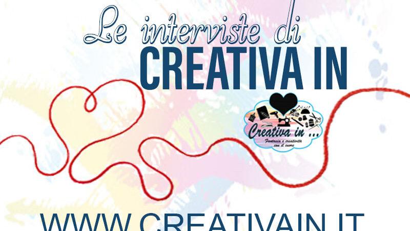 Le interviste di CreativaIn. Diventa protagonista